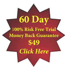 [60 Day 100% Risk Free Trial Money Back Guarantee $49: Click Here]